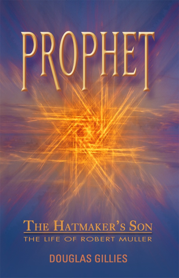 Prophet--the Hatmaker's Son. The Life of Robert Muller